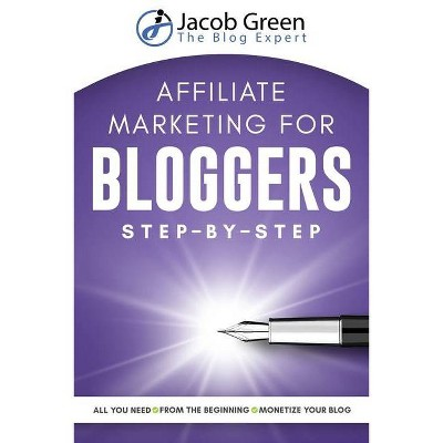 Affiliate Marketing For Bloggers - by  Jacob Green (Paperback)