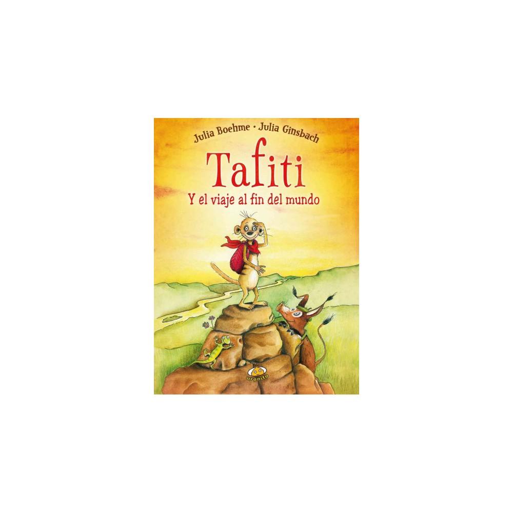 Tafiti y el viaje al fin del mundo / Tafiti And The Journey To The End Of The World (Hardcover) (Julia