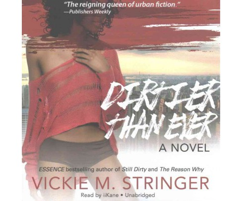 Dirtier Than Ever (Unabridged) (CD/Spoken Word) (Vickie M. Stringer) - image 1 of 1
