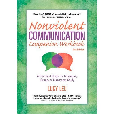 Nonviolent Communication Companion Workbook, 2nd Edition - (Nonviolent Communication Guides) by  Lucy Leu (Paperback)
