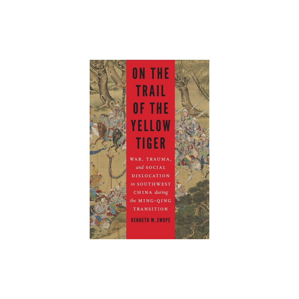 On the Trail of the Yellow Tiger : War, Trauma, and Social Dislocation in Southwest China During the