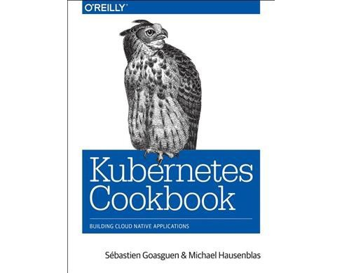 Kubernetes Cookbook : Building Cloud-Native Applications -  (Paperback) - image 1 of 1