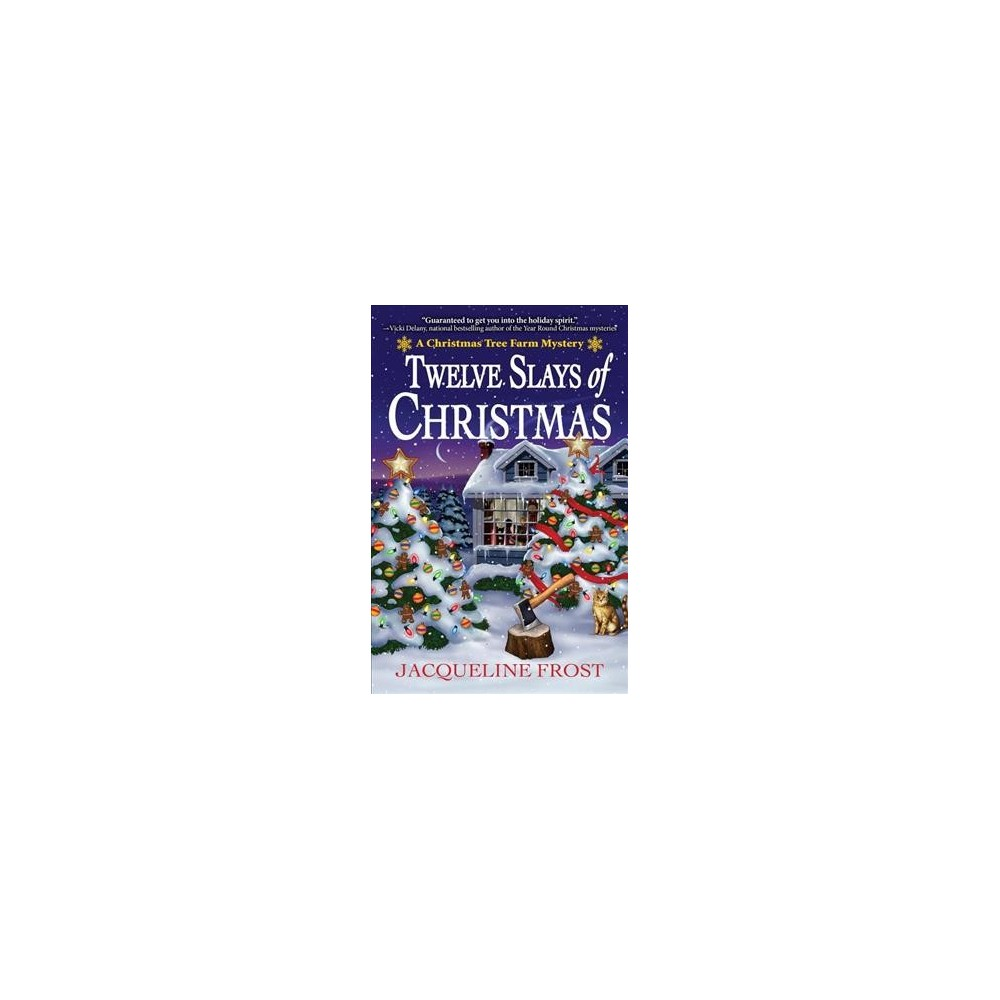 Twelve Slays of Christmas - (Christmas Tree Farm Mystery) by Jacqueline Frost (Hardcover)