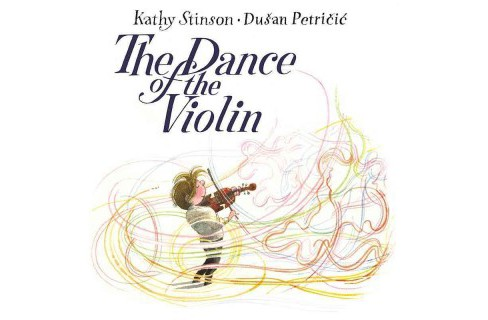 Dance of the Violin (Hardcover) (Kathy Stinson) - image 1 of 1