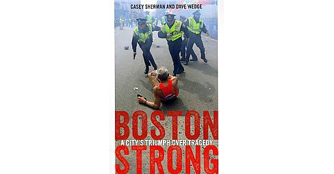 Boston Strong : A City's Triumph over Tragedy (Paperback) (Casey Sherman & Dave Wedge) - image 1 of 1