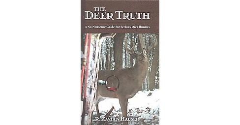 Deer Truth : A No Nonsense Guide for Serious Deer Hunters (Hardcover) (R. Zavian Hauser) - image 1 of 1