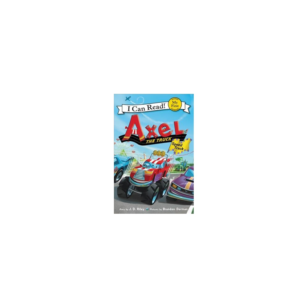 Axel the Truck : Speed Track - (My First I Can Read) by J. D. Riley (Hardcover)