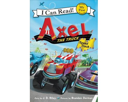 Axel the Truck : Speed Track -  (My First I Can Read) by J. D. Riley (Hardcover) - image 1 of 1