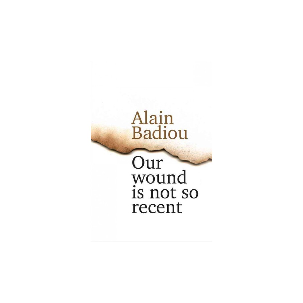 Our Wound Is Not So Recent : Thinking the Paris Killings of 13 November (Hardcover) (Alain Badiou)