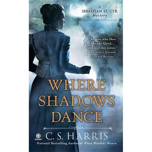Where Shadows Dance - (Sebastian St. Cyr Mysteries (Paperback)) by  C S Harris (Paperback) - image 1 of 1