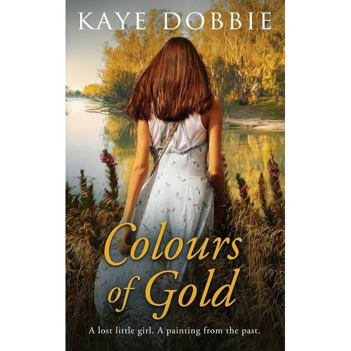 Colours of Gold - by Kaye Dobbie (Paperback)