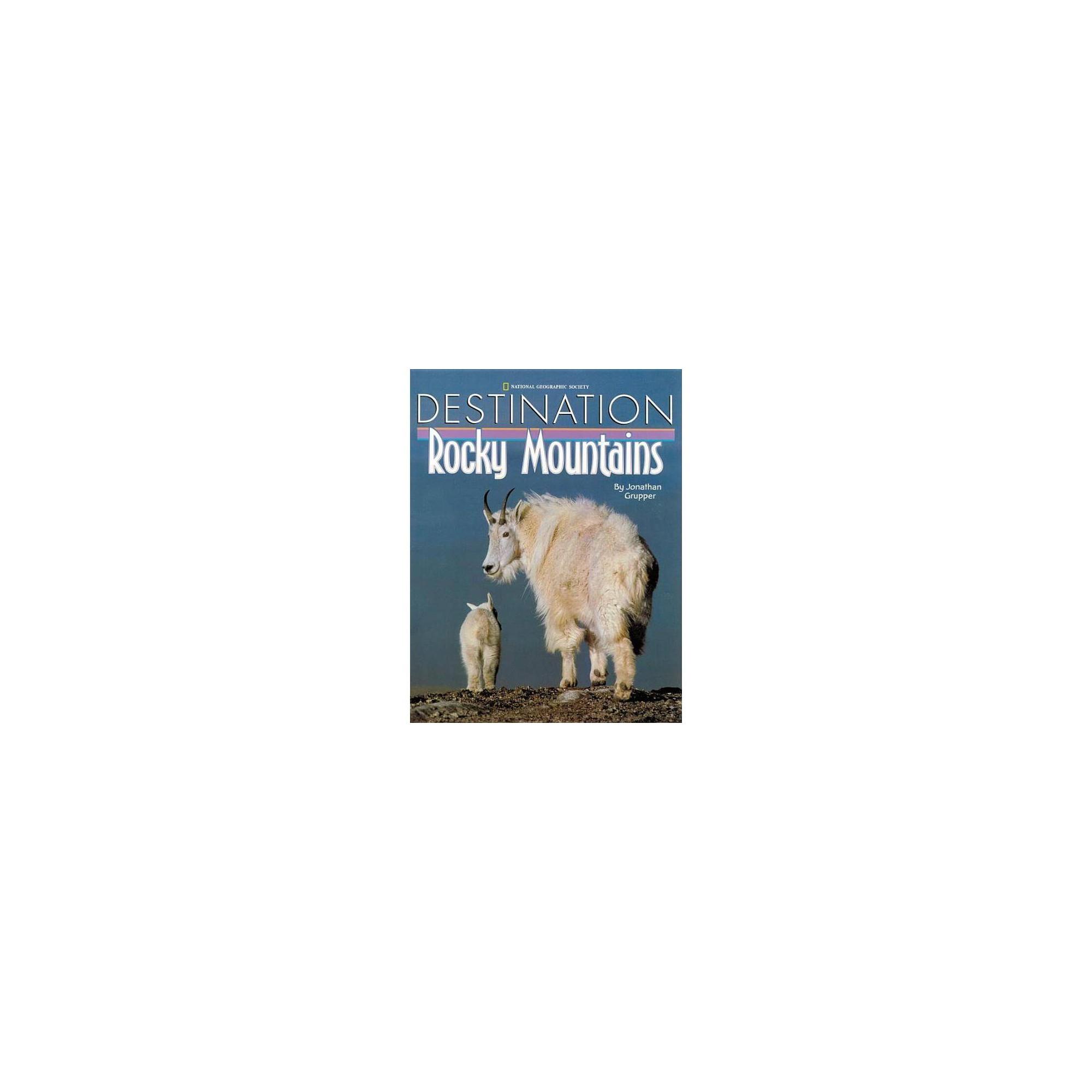 Destination: Rocky Mountains - (Destination (Hardcover)) by Jonathan Grupper (Hardcover)