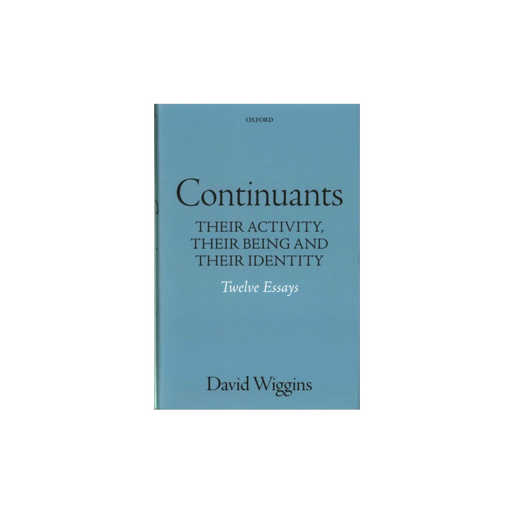 Continuants : Their Activity, Their Being and Their Identity, Twelve Essays (Hardcover) (David Wiggins)