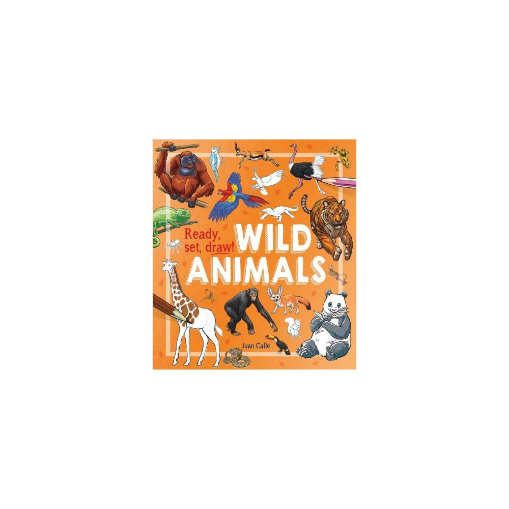 Ready, Set, Draw! : Wild Animals - (Ready, Set, Draw!) by William Potter (Paperback)
