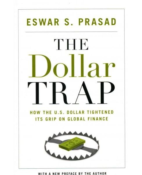 Dollar Trap : How the U.S. Dollar Tightened Its Grip on Global Finance (New) (Paperback) (Eswar S. - image 1 of 1