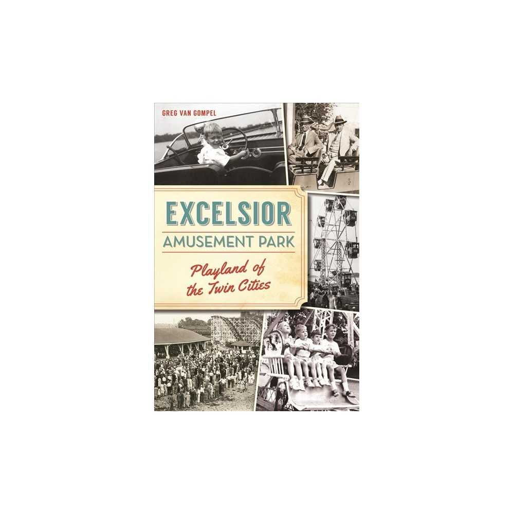 Excelsior Amusement Park : Playland of the Twin Cities (Paperback) (Greg Van Gompel)