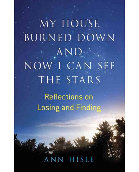My House Burned Down and Now I Can See the Stars : Reflections on Losing and Finding (Paperback) (Ann - image 1 of 1