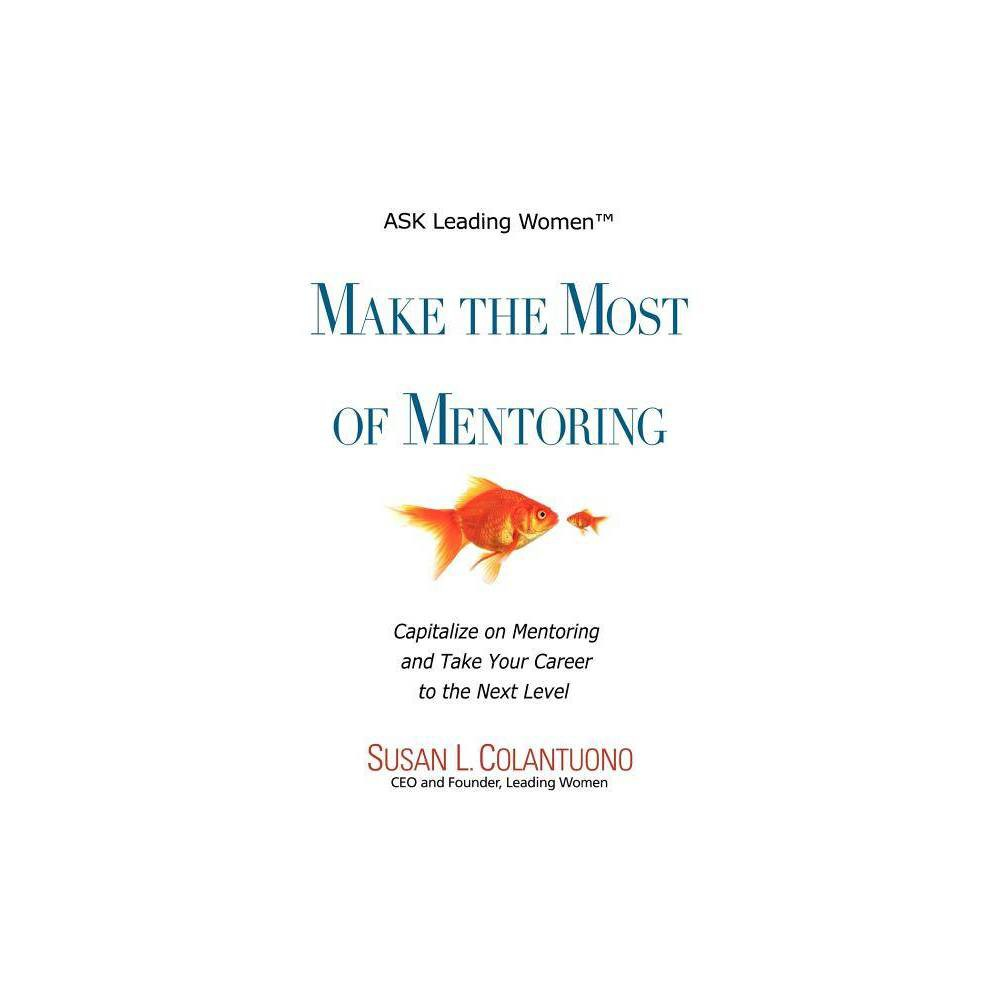 Make The Most Of Mentoring By Susan Lee Colantuono Paperback