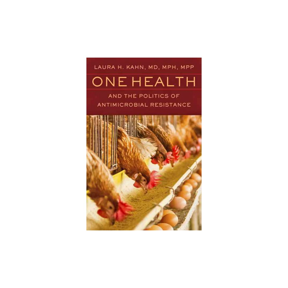 One Health and the Politics of Antimicrobial Resistance (Paperback) (M.D. Laura H. Kahn)