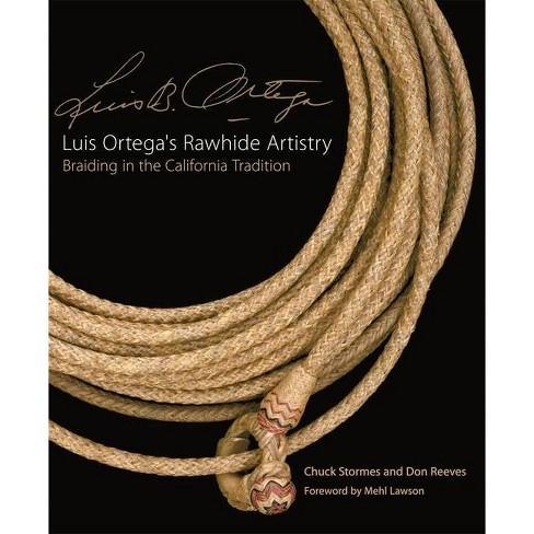Luis Ortega's Rawhide Artistry - (Western Legacies) by  Chuck Stormes & Don Reeves (Paperback) - image 1 of 1
