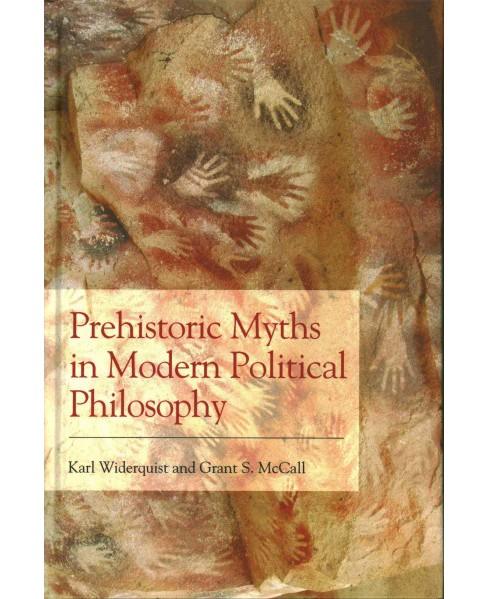Prehistoric Myths in Modern Political Philosophy (Hardcover) (Karl Widerquist & Grant S. Mccall) - image 1 of 1