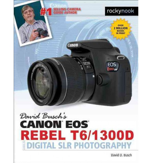 David Busch's Canon EOS REBEL T6/1300D Guide to Digital SLR Photography (Paperback) (David D. Busch) - image 1 of 1