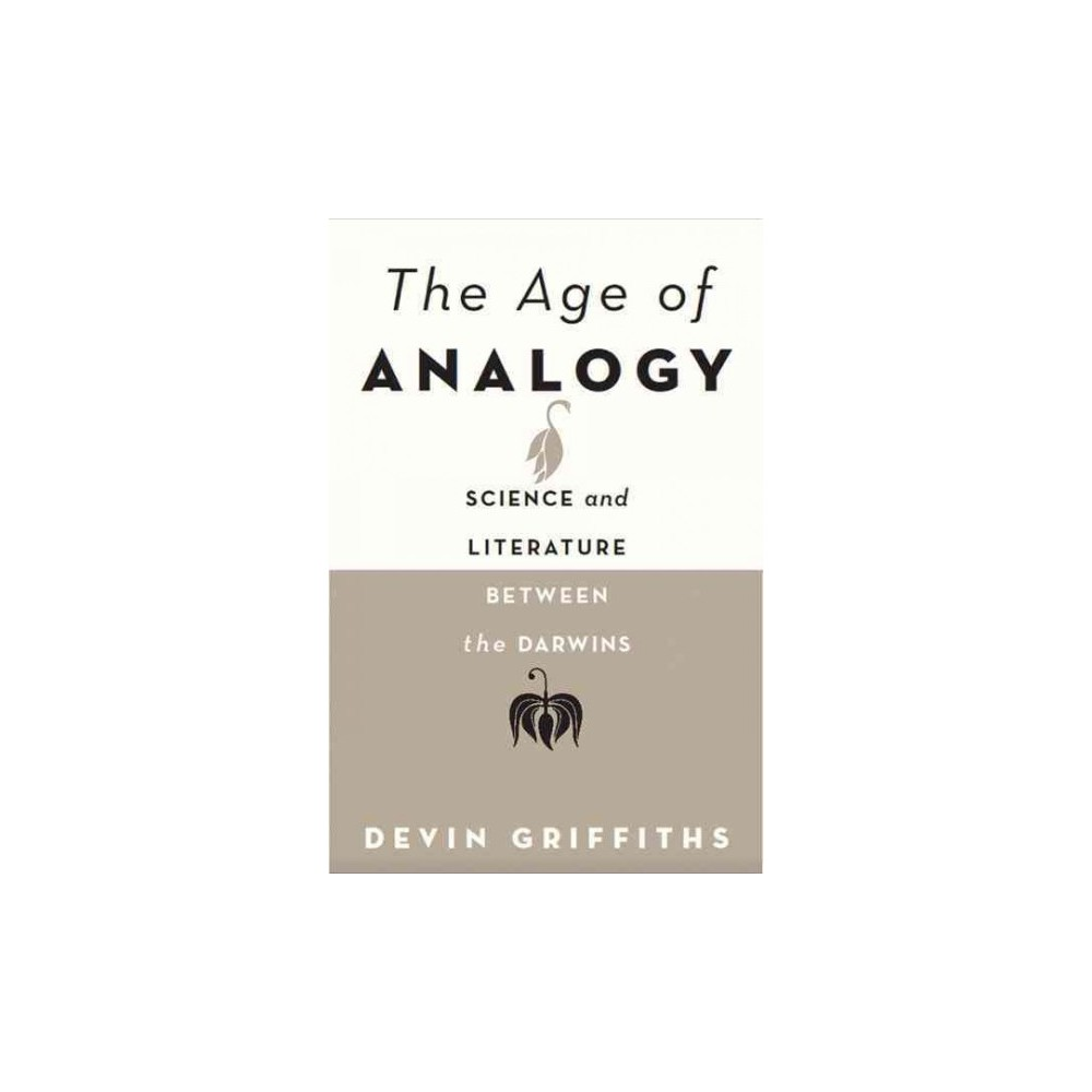 Age of Analogy : Science and Literature Between the Darwins (Hardcover) (Devin Griffiths)