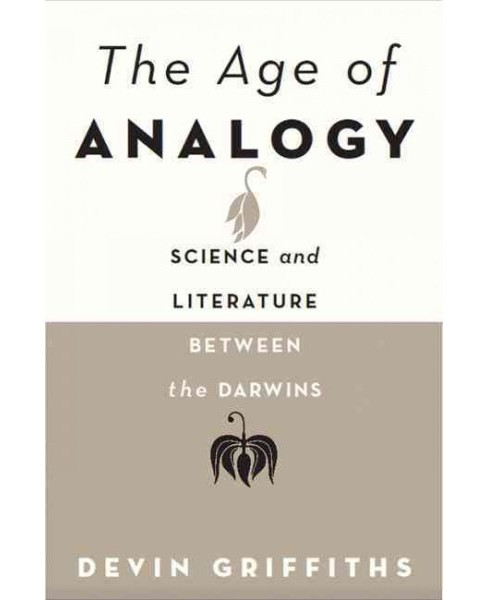 Age of Analogy : Science and Literature Between the Darwins (Hardcover) (Devin Griffiths) - image 1 of 1