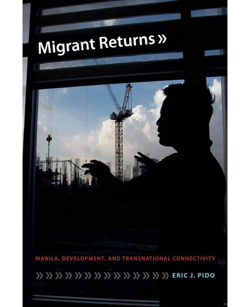 Migrant Returns : Manila, Development, and Transnational Connectivity -  by Eric J. Pido (Hardcover) - image 1 of 1