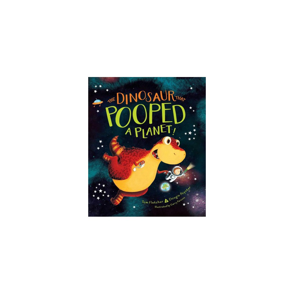 Dinosaur That Pooped a Planet! - by Tom Fletcher & Dougie Poynter (School And Library)