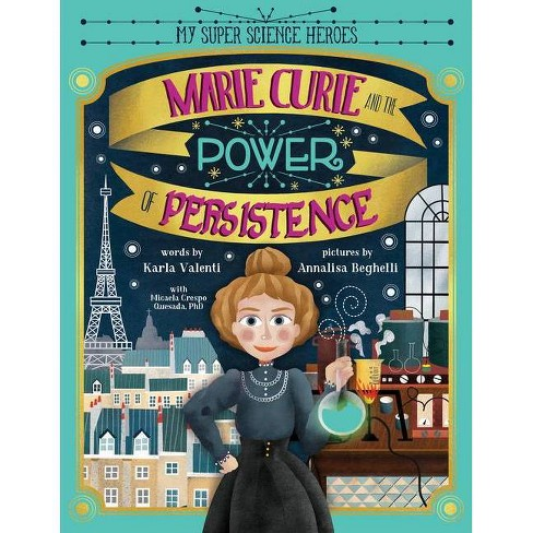 Marie Curie and the Power of Persistence - (My Super Science Heroes) by  Karla Valenti (Hardcover) - image 1 of 1