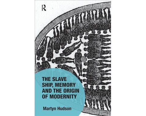 Slave Ship, Memory and the Origin of Modernity -  Reprint by Martyn Hudson (Paperback) - image 1 of 1