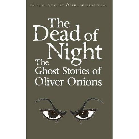 The Dead of Night - (Tales of Mystery & the Supernatural) by  Oliver Onions (Paperback) - image 1 of 1
