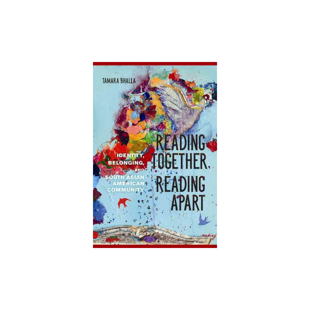 Reading Together, Reading Apart : Identity, Belonging, and South Asian American Community (Hardcover)