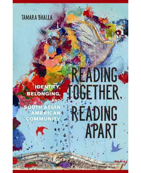 Reading Together, Reading Apart : Identity, Belonging, and South Asian American Community (Hardcover) - image 1 of 1