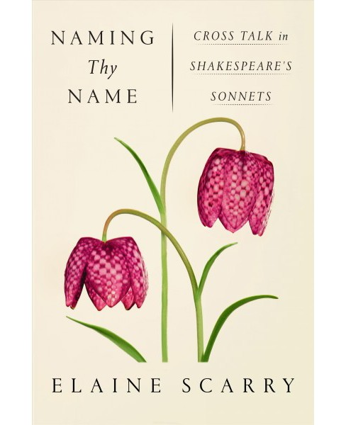 Naming Thy Name : Cross Talk in Shakespeare's Sonnets (Reprint) (Paperback) (Elaine Scarry) - image 1 of 1