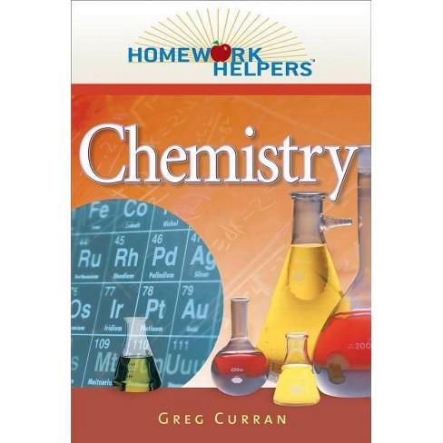 Homework Helpers: Chemistry, Revised Edition - (Homework Helpers (Career Press)) by  Greg Curran - image 1 of 1
