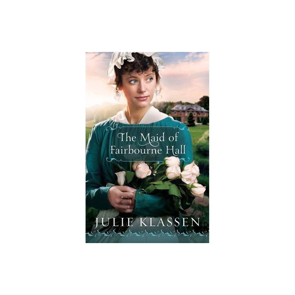 The Maid Of Fairbourne Hall By Julie Klassen Paperback