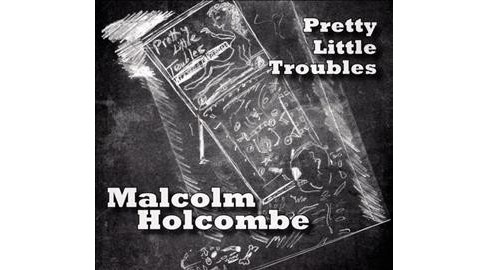 Malcolm Holcombe - Pretty Little Troubles (CD) - image 1 of 1