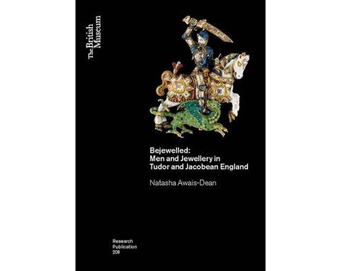 Bejewelled : Men and Jewellery in Tudor and Jacobean England -  by Natasha Awais-dean (Paperback) - image 1 of 1