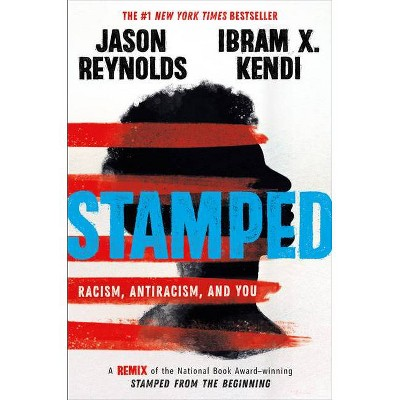 Stamped: Racism, Antiracism, and You - by Jason Reynolds & Ibram X Kendi (Hardcover)
