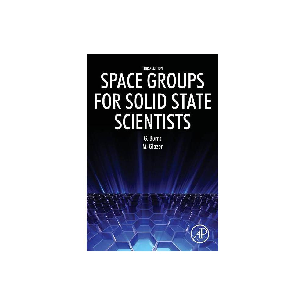 Space Groups For Solid State Scientists 3rd Edition By Michael Glazer Gerald Burns Paperback