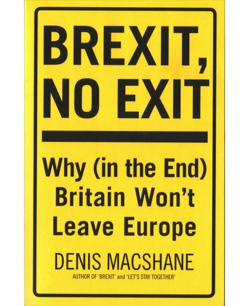 Brexit, No Exit : Why in the End Britain Won't Leave Europe (Paperback) (Denis MacShane) - image 1 of 1
