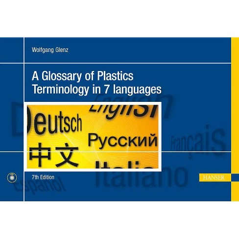 A Glossary of Plastics Terminology in 7 Languages 7e - 7 Edition by  Wolfgang W Glenz (Hardcover) - image 1 of 1