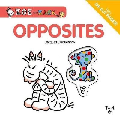 Opposites - (Zoe and Zack) (Board Book)