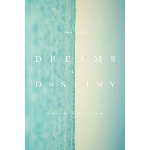 Dreams of Destiny in the Babi and Baha'i Faiths - by  Amir Badiei (Paperback) - image 1 of 1