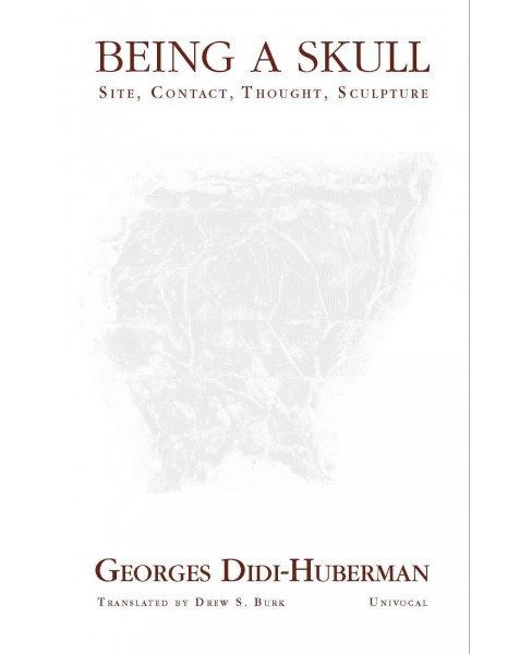 Being a Skull : Site, Contact, Thought, Sculpture (Paperback) (Georges Didi-Huberman) - image 1 of 1