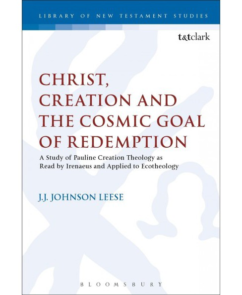 Christ, Creation and the Cosmic Goal of Redemption : A Study of Pauline Creation Theology As Read by - image 1 of 1