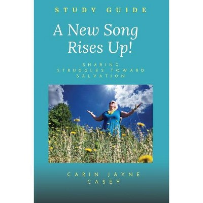 A New Song Rises Up! STUDY GUIDE - by  Carin Jayne Casey (Paperback)