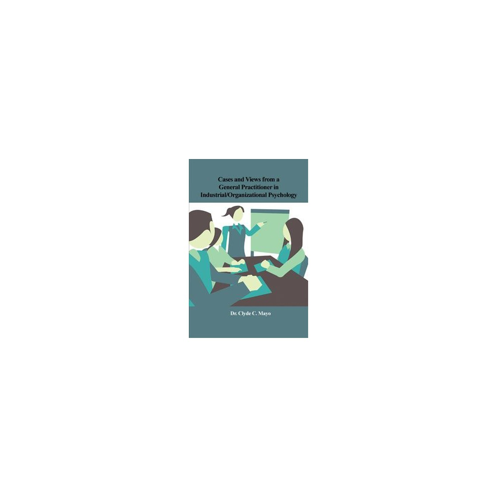 Cases and Views from a General Practitioner in Industrial/Organizational Psychology - (Paperback)